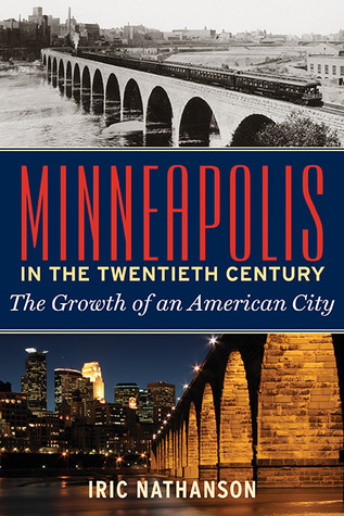 Minneapolis in the Twentieth Century: The Growth of an American City