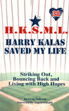 Harry Kalas Saved My Life: Striking out, Bouncing back, and Living with High Hopes