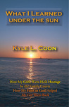 What I Learned Under the Sun by Kyle Coon