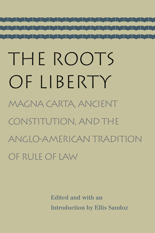 The Roots of Liberty: Magna Carta, Ancient Constitution, and the Anglo-American Tradition of Rule of Law