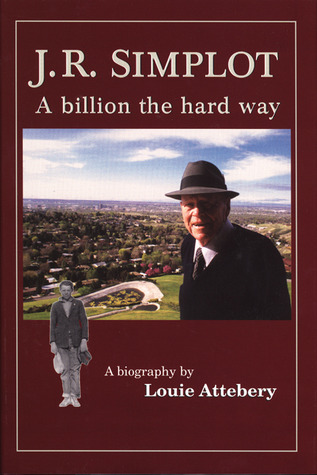 J. R. Simplot: A Billion the Hard Way