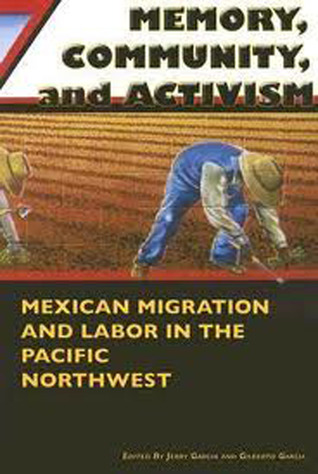 Memory, Community, and Activism: Mexican Migration and Labor in the Pacific Northwest