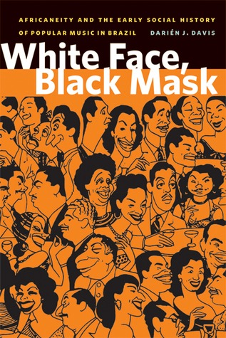White Face, Black Mask: Africaneity and the Early Social History of Popular Music in Brazil