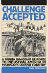Challenge Accepted: A Finnish Immigrant Response to Industrial America in Michigan's Copper Country