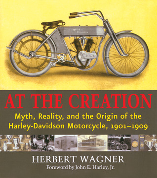 Ibooks descargas epub At the Creation: Myth, Reality, and the Origin of the Harley-Davidson Motorcycle, 1901-1909