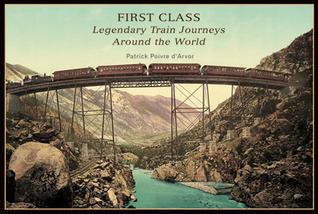 First Class: Legendary Train Journeys Around the World