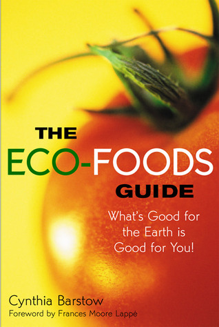 The Eco-Foods Guide: What's Good for the Earth is Good for You!