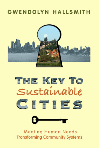 The Key to Sustainable Cities: Meeting Human Needs, Transforming Community Systems