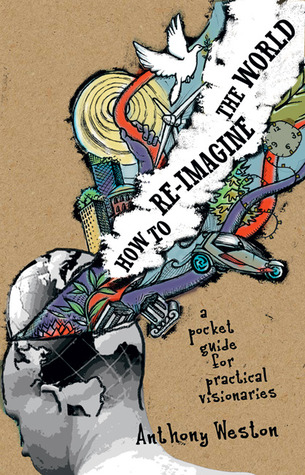 How to Re-imagine the World by Anthony Weston