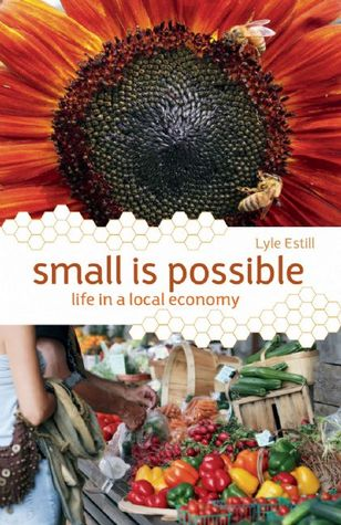 Ebook Small is Possible: Life in a Local Economy by Lyle Estill read!