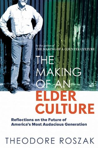 The Making of an Elder Culture by Theodore Roszak