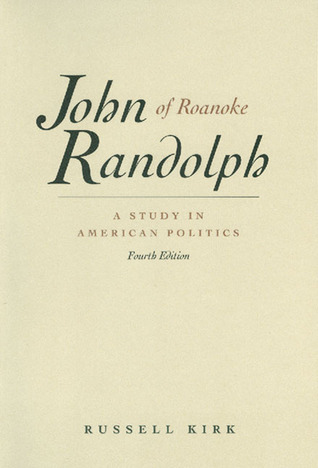 john-randolph-of-roanoke-a-study-in-american-politics-with-selected-speeches-and-letters