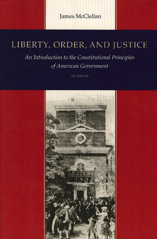 Liberty, Order, and Justice by James McClellan