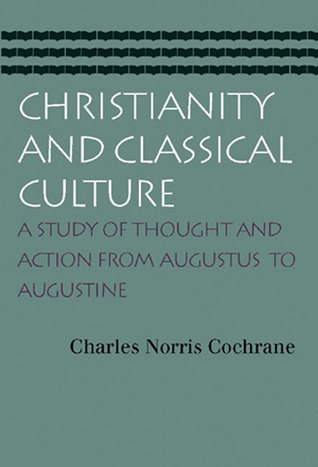 Christianity and Classical Culture: A Study of Thought and Action from Augustus to Augustine