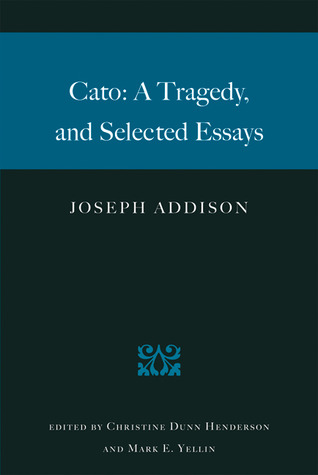 Cato A Tragedy And Selected Essays By Joseph Addison