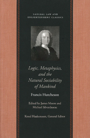 Logic, Metaphysics and the Natural Sociability of Mankind (Natural Law & Enlightenment Classics)