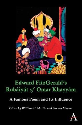Edward Fitzgerald's Rubáiyát of Omar Khayyám: A Famous Poem and Its Influence