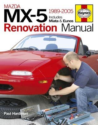 Mazda MX-5 Renovation Manual: 1989-2005 Includes Miata & Eunos