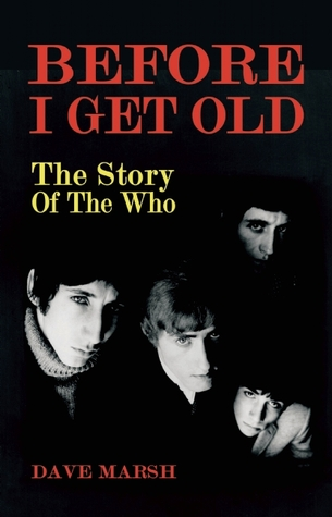 Before I Get Old The Story Of The Who By Dave Marsh