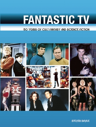 """Fantastic TV: 50 Years of Cult Fantasy and Science Fiction - From """"Doctor Who"""" to """"Heroes"""""""