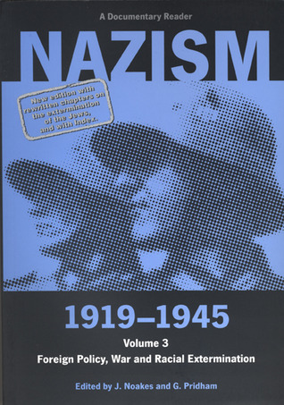 Nazism 1919-1945, Volume 3: Foreign Policy, War and Racial Extermination: A Documentary Reader