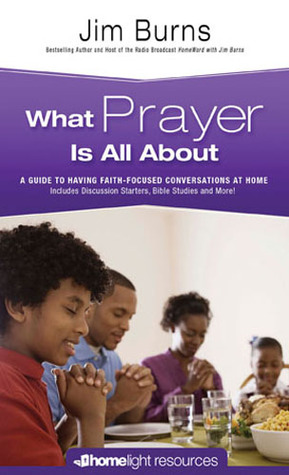 What Prayer is All About: A Guide to Having Faith-Focused Conversations at Home