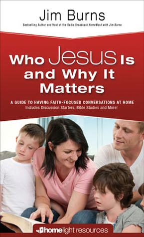 Who Jesus Is and Why it Matters: A Guide to Having Faith-Focused Conversations at Home