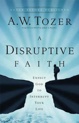 Téléchargement gratuit d'ebooks pdf sur ordinateur A Disruptive Faith: Expect God to Interrupt Your Life by A.W. Tozer Editor: James L. Snyder 0830757619 en français PDF iBook