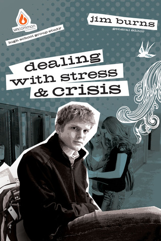 Dealing with Stress and Crisis: High School Group Study: Equip teens to deal with stresses in their lives!