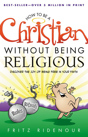 how-to-be-a-christian-without-being-religious-discover-the-joy-of-being-free-in-your-faith