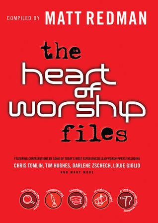 The Heart of Worship Files: Featuring Contributions by Some of Today's Most Experienced Lead Worshippers