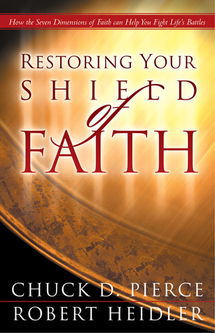 Restoring Your Shield of Faith by Chuck D. Pierce