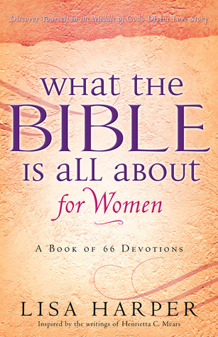 What the Bible Is All about for Women: A Devotional Reading for Every Book of the Bible
