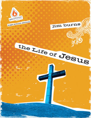 The Life of Jesus: High School Group Study: Help teens discover who Jesus is and why it matters!