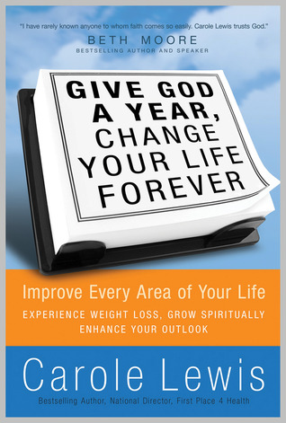 Give God a Year, Change Your Life Forever! Improve Every Area... by Carole Lewis