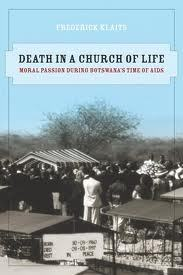 Death in a Church of Life: Moral Passion during Botswana's Time of AIDS
