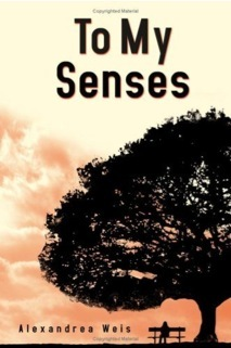 To My Senses by Alexandrea Weis