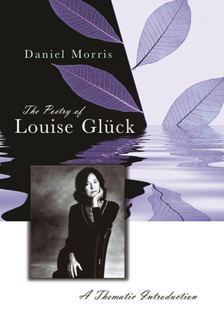 The Poetry of Louise Glück: A Thematic Introduction