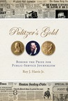 Pulitzer's Gold: Behind the Prize for Public Service Journalism