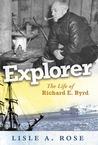 Explorer: The Life of Richard E. Byrd