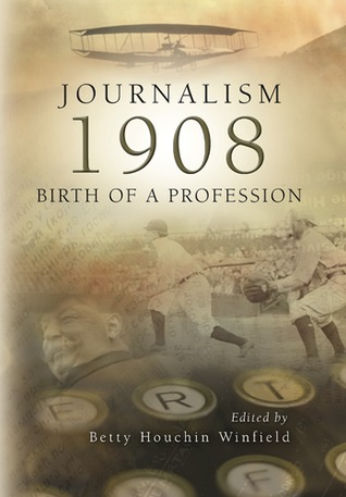 Journalism 1908: Birth of a Profession