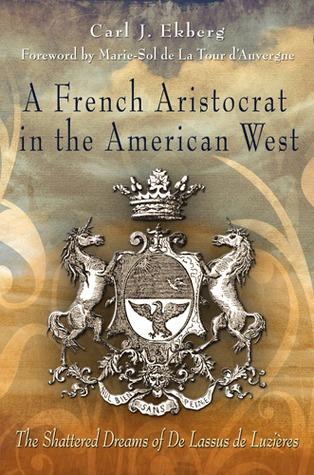 A French Aristocrat in the American West: The Shattered Dreams of De Lassus De Luzières