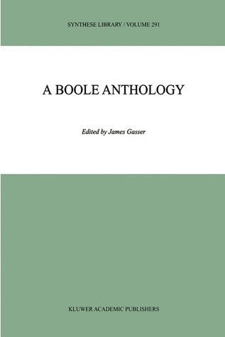 A Boole Anthology: Recent and Classical Studies in the Logic of George Boole