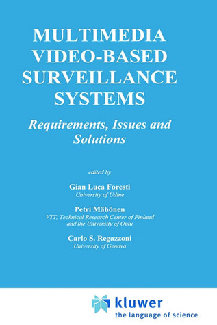 Multimedia Video-Based Surveillance Systems: Requirements, Issues and Solutions by Gian Luca Foresti