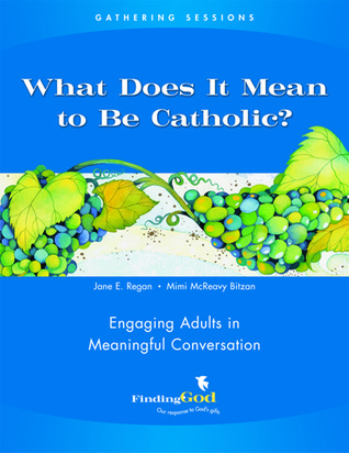 Gathering Sessions: What Does It Mean to Be Catholic?: Engaging Adults in Meaningful Conversations
