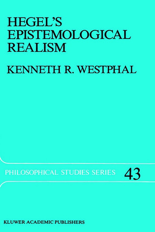Hegel's Epistemological Realism: A Study of the Aim and Method of Hegel's Phenomenology of Spirit