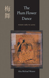 The Plum Flower Dance: Poems 1985 to 2005