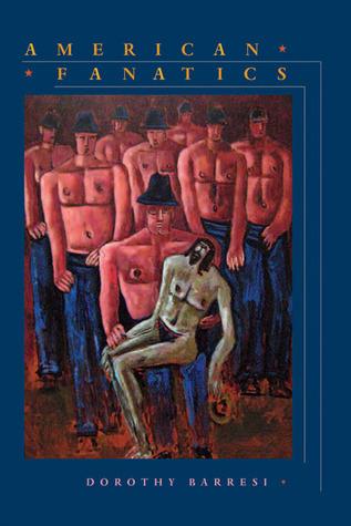 American Fanatics by Dorothy Barresi