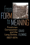 From Form to Meaning: Freshman Composition and the Long Sixties, 1957–1974