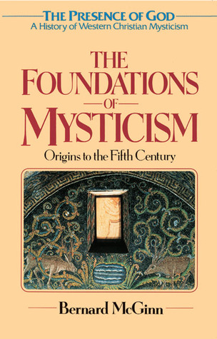 The Foundations of Mysticism: Presence of God: A History of Western Christian Mysticism, Vol 1